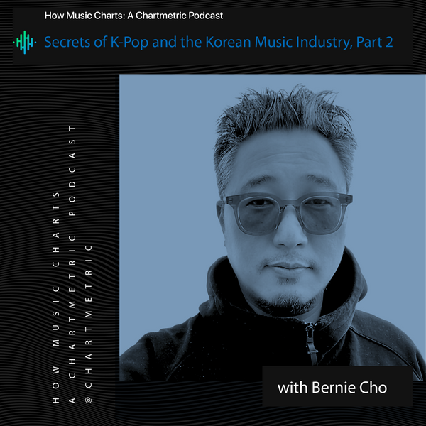 Secrets of K-Pop and the Korean Music Industry With Bernie Cho, Part 2