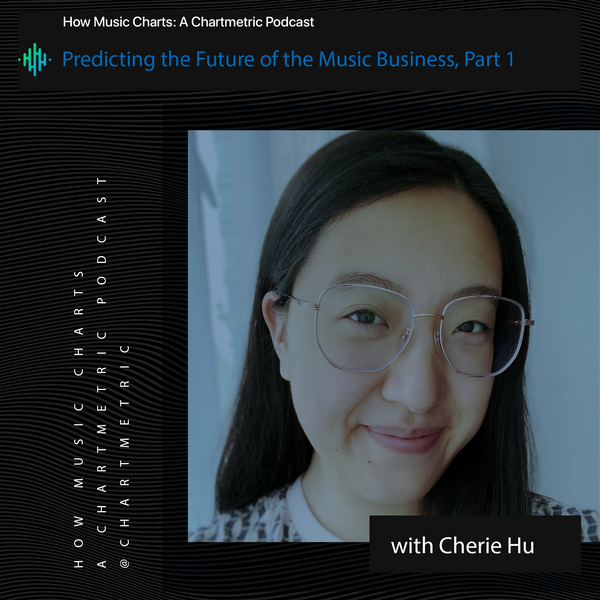 Predicting the Future of the Music Business With Cherie Hu, Part 1